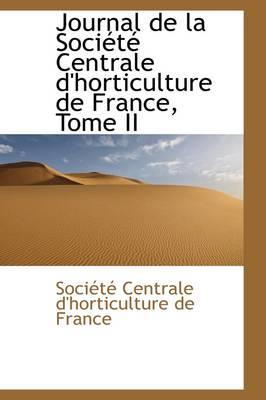 Journal De La Societe Centrale D'horticulture De France, Tome II