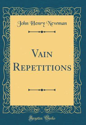 Vain Repetitions (Classic Reprint)