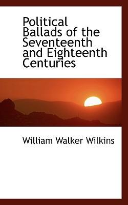 Political Ballads of the Seventeenth and Eighteenth Centuries