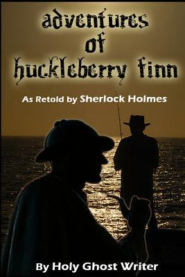Adventures of Huckleberry Finn As Retold by Sherlock Holmes