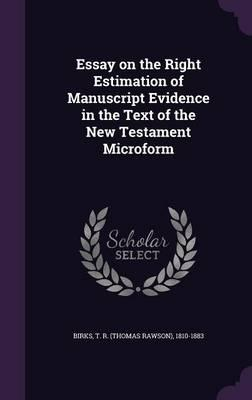 Essay on the Right Estimation of Manuscript Evidence in the Text of the New Testament Microform