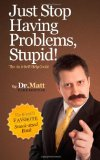 Just Stop Having Problems, Stupid!