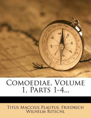 Comoediae, Volume 1, Parts 1-4...