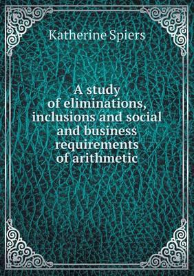 A Study of Eliminations, Inclusions and Social and Business Requirements of Arithmetic