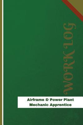 Airframe & Power Plant Mechanic Apprentice Work Logbook