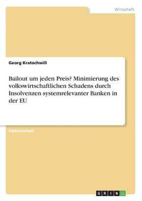 Bailout um jeden Preis? Minimierung des volkswirtschaftlichen Schadens durch Insolvenzen systemrelevanter Banken in der EU