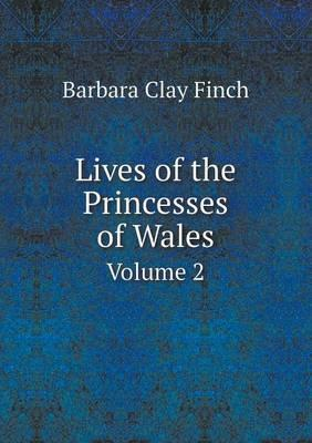 Lives of the Princesses of Wales Volume 2