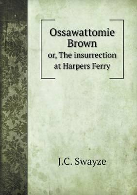Ossawattomie Brown Or, the Insurrection at Harpers Ferry