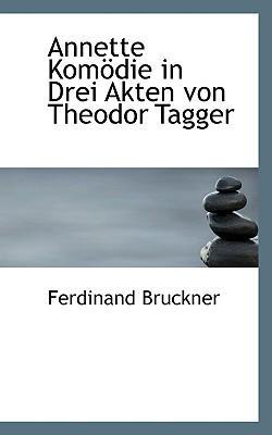 Annette Kom Die in Drei Akten Von Theodor Tagger