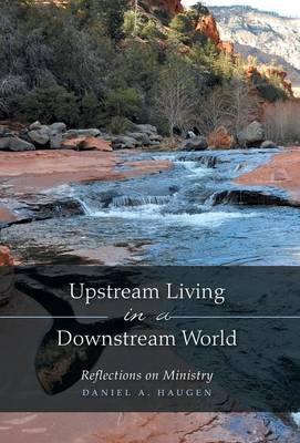 Upstream Living in a Downstream World