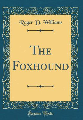 The Foxhound (Classic Reprint)