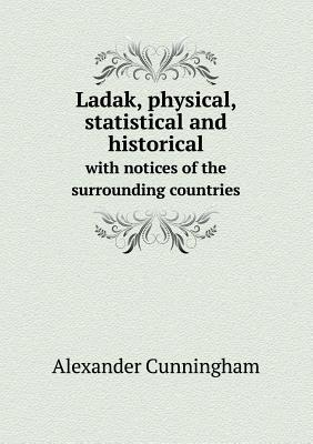 Ladak, Physical, Statistical and Historical with Notices of the Surrounding Countries