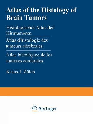 Atlas of the Histology of Brain Tumors / Histologischer Atlas Der Hirntumoren / Atlas D'histologie Des Tumeurs Cérébrales / Atlas Histológico De Los Tumores Cerebrales