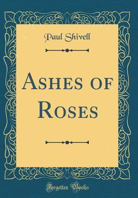 Ashes of Roses (Classic Reprint)