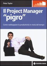 Il project manager «pigro». Come raddoppiare la produttività in metà tempo