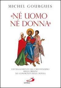 «Né uomo né donna». L'atteggiamento del cristianesimo delle origini nei confronti della donna
