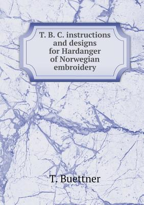 T. B. C. Instructions and Designs for Hardanger of Norwegian Embroidery