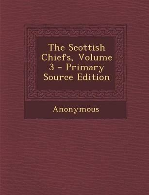 The Scottish Chiefs, Volume 3 - Primary Source Edition