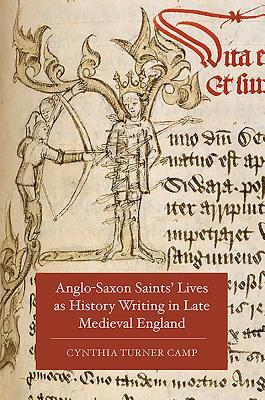 Anglo-Saxon Saints' Lives as History Writing in Late Medieval England (0)