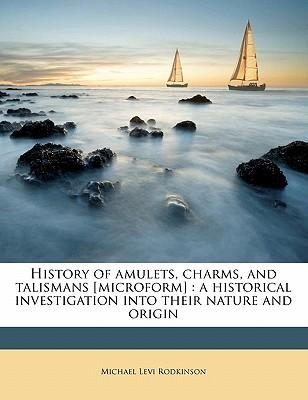 History of Amulets, Charms, and Talismans [Microform]