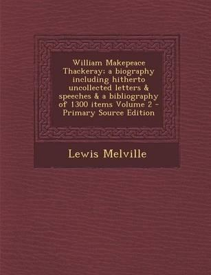 William Makepeace Thackeray; A Biography Including Hitherto Uncollected Letters & Speeches & a Bibliography of 1300 Items Volume 2