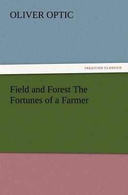 Field and Forest The Fortunes of a Farmer