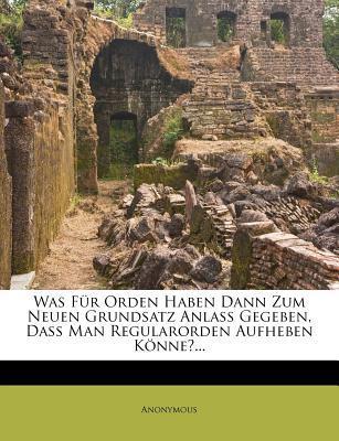 Was Fur Orden Haben Dann Zum Neuen Grundsatz Anlass Gegeben, Dass Man Regularorden Aufheben Konne?...