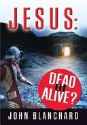 Jesus: Dead or Alive...