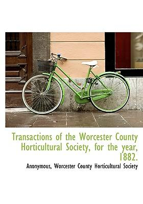 Transactions of the Worcester County Horticultural Society, for the Year, 1882