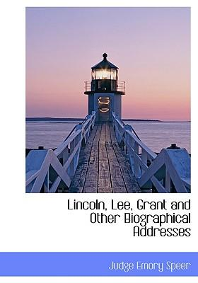 Lincoln, Lee, Grant and Other Biographical Addresses