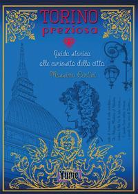 Torino preziosa. Guida storica alle curiosità della città