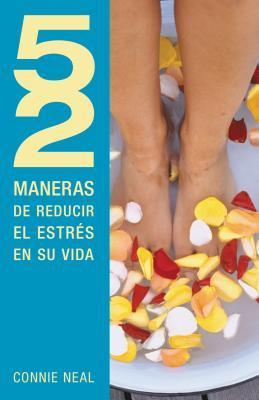 52 Maneras de reducir el estres en su vida / 52 Ways to Reduce Stress in Your Life