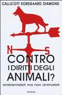 Contro i diritti degli animali? Ambientalisti, vegetariani ma non animalisti