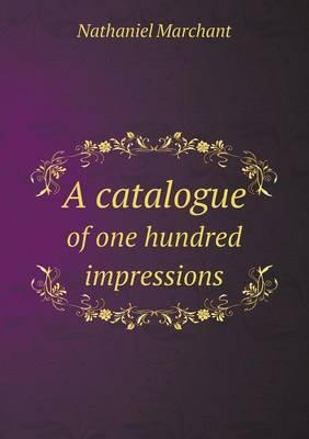 A Catalogue of One Hundred Impressions