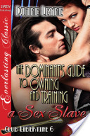 The Dominant's Guide to Owning and Training a Sex Slave [Club Libertine 6] (Siren Publishing Everlasting Classic)