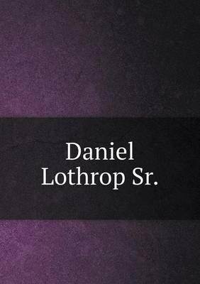 Daniel Lothrop Sr