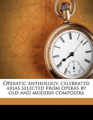 Operatic Anthology; Celebrated Arias Selected from Operas by Old and Modern Composers
