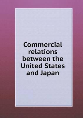 Commercial Relations Between the United States and Japan