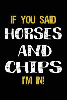 If You Said Horses And Chips I'm In