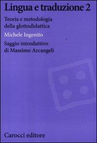 Lingua e traduzione 2. Teoria e metodologia della glottodidattica