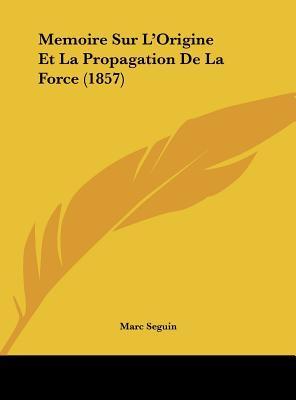 Memoire Sur L'Origine Et La Propagation de La Force (1857)