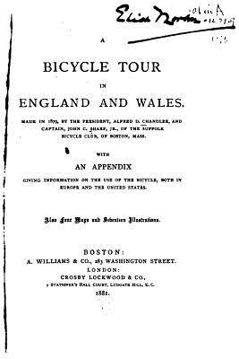 A Bicycle Tour in England and Wales, Made in 1879 by the President, Alfred D. Chandler