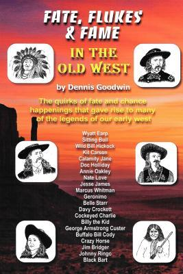 Fate, Flukes & Fame in the Old West