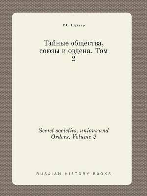 Secret Societies, Unions and Orders. Volume 2
