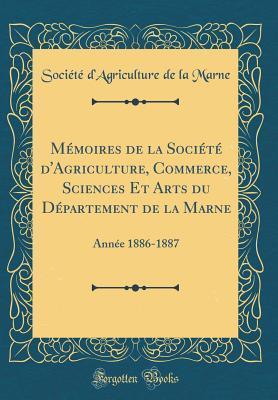 Mémoires de la Société d'Agriculture, Commerce, Sciences Et Arts du Département de la Marne