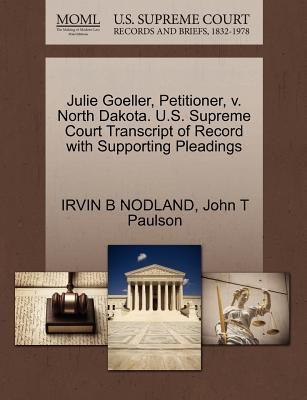 Julie Goeller, Petitioner, V. North Dakota. U.S. Supreme Court Transcript of Record with Supporting Pleadings