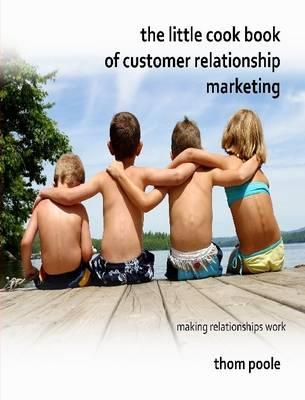 The Little Cook Book of Customer Relationship Marketing