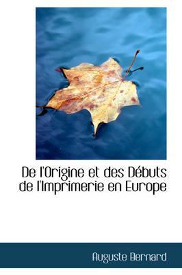 De L'origine Et Des Debuts De L'imprimerie En Europe