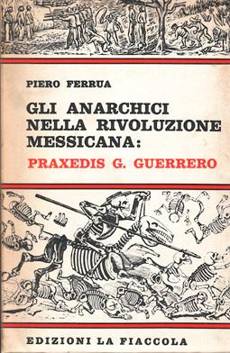 Gli anarchici nella rivoluzione messicana: Praxedis G. Guerrero