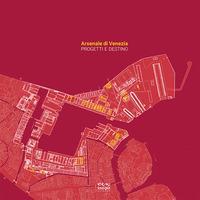Arsenale di Venezia. Progetti e destino